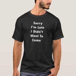 Camiseta Pesaroso eu estou atrasado mim não quis vir