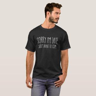 Camiseta Pesaroso eu estou atrasado mim não quis vir a