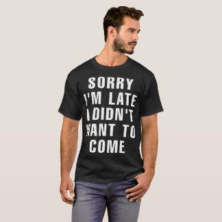Camiseta Pesaroso eu estou atrasado mim não quis vir Tshirt