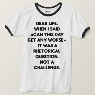 Camiseta Pode este dia obter mais mau. Pergunta retórica