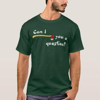 Camiseta Pode o machado de I você uma pergunta