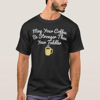 Camiseta Pode seu café ser mais forte do que sua criança