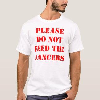 Camiseta POR FAVOR NÃO ALIMENTE aos DANÇARINOS o T