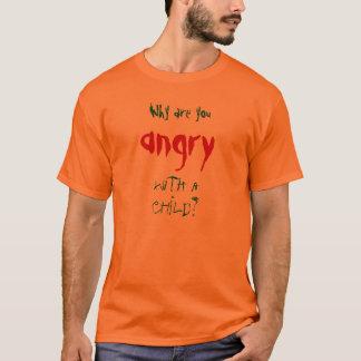 Camiseta Por que está você irritado com uma criança?