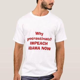 Camiseta Por que procrastine? ACUSE OBAMA AGORA