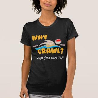 Camiseta Por que rastejamento?  Borboleta!