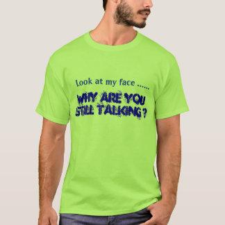 Camiseta Por que você ainda está falando?
