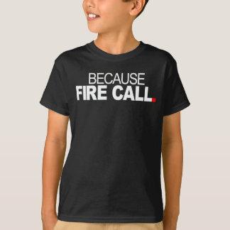 Camiseta Porque chamada de fogo