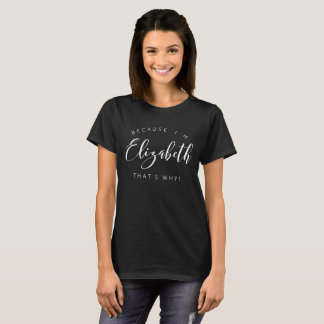 Camiseta Porque eu sou Elizabeth é por isso!