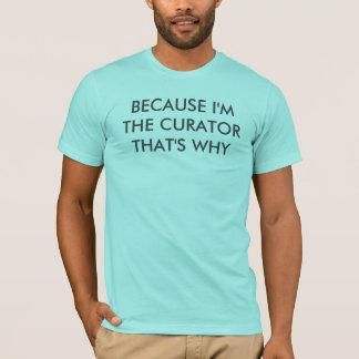Camiseta PORQUE eu sou O CURADOR É POR ISSO