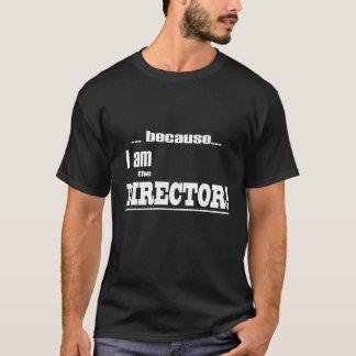 Camiseta Porque eu sou o DIRETOR!