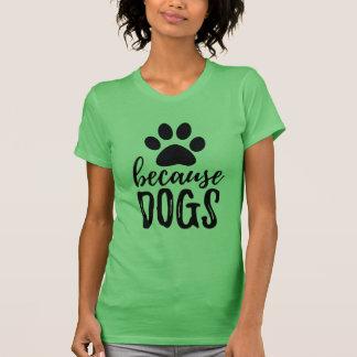 Camiseta Porque o t-shirt das mulheres do impressão da pata