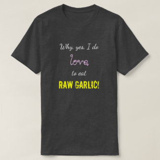 """Camiseta """"Porque, sim, eu amo comer o ALHO CRU! """""""