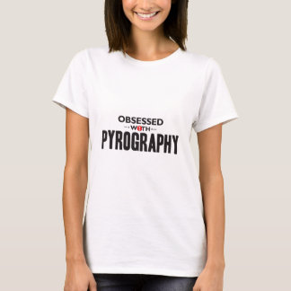 Camiseta Pyrography obcecado