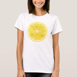 Camiseta Quando a vida lhe dá limões, faça a limonada!