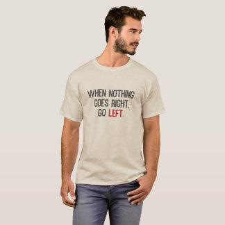 Camiseta Quando nada vai certo, vá à esquerda