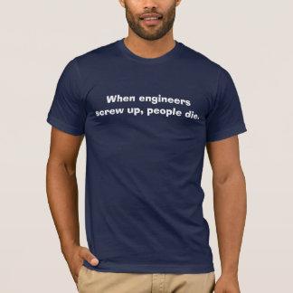 Camiseta Quando os engenheiros parafusam acima, as pessoas