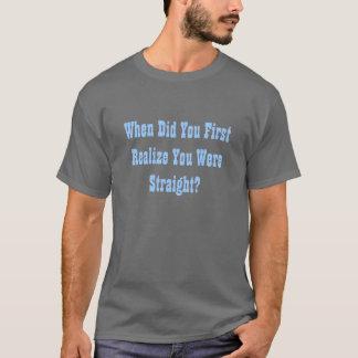 Camiseta Quando você o realizou primeiramente era reto?
