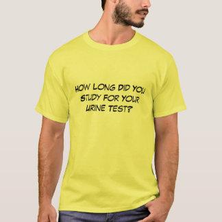 Camiseta Quanto tempo você estudou para sua análise urina?