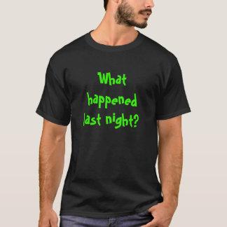 Camiseta Que aconteceu a noite passada?
