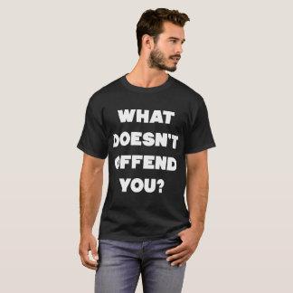 Camiseta QUE NÃO O OFENDE? As anti pessoas irritadas