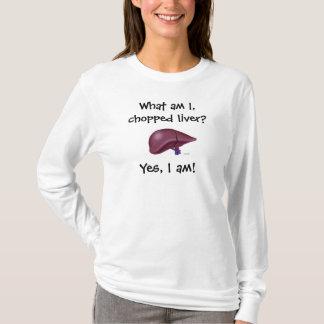 Camiseta Que são mim, fígado desbastado? , Sim, eu sou!
