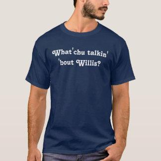 Camiseta Que você que fala sobre Willis?