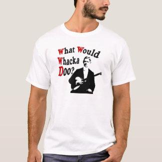 Camiseta Que Whacka Doo?
