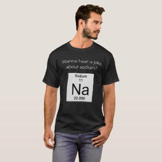 Camiseta Queira ouvir uma piada sobre o sódio?