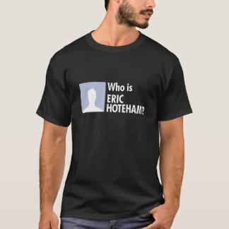Camiseta Quem é Eric Hoteham?