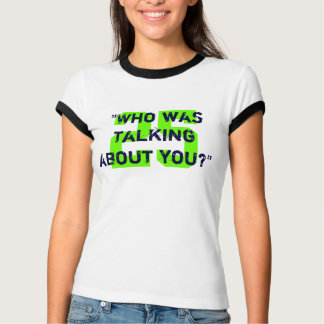 Camiseta Quem estava falando sobre você? T-shirt