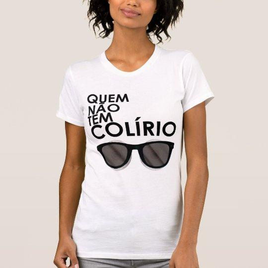 Camiseta Quem não tem colírio, usa óculos escuros