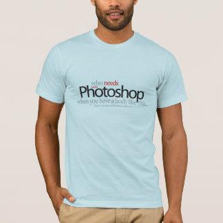 Camiseta Quem precisa Photoshop quando você tiver um corpo