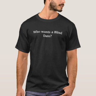 Camiseta Quem quer um encontro a as cegas?
