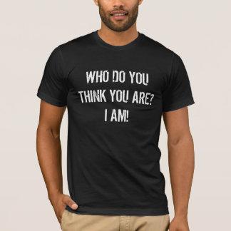 Camiseta Quem você o pensa é? Eu sou! (obscuridade)