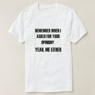 Camiseta Recorde que quando eu pedi sua opinião? Yeah, mim