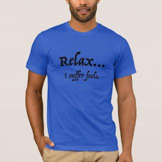 Camiseta Relaxe… Eu sofro tolos
