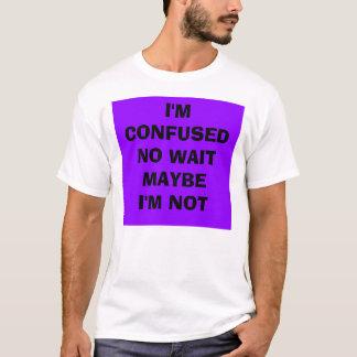 Camiseta Represente 1, mim são CONFUSEDNO WAITMAYBEI'M NÃO