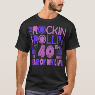 Camiseta Rockin e Rollin meu 40th ano de Tshirt da vida