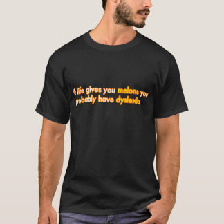 Camiseta Se a vida lhe dá melões, você tem a dislexia