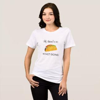 Camiseta Se não há nenhum Tacos, eu não sou T indo
