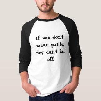Camiseta Se nós não vestimos calças, não podem cair