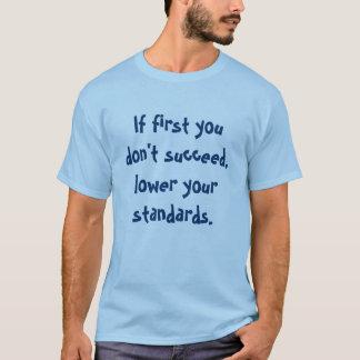 Camiseta Se primeiramente você não sucede, abaixe seus