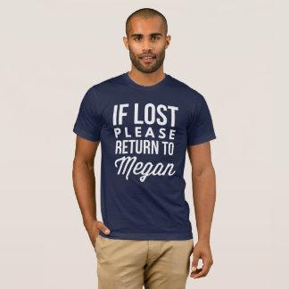 Camiseta Se retorno por favor perdido a Megan