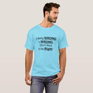 Camiseta Se ser errado é errado, eu não quero ser direito!