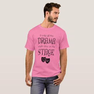 Camiseta Se somente todo o drama permaneceria no T do palco