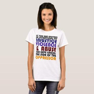 """Camiseta """"Se você é neutro nas situações da injustiça"""" #1"""