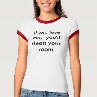 Camiseta Se você me ama, você limparia sua sala