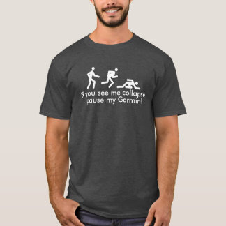 Camiseta Se você me vê desmoronar, pausa meu Garmin!