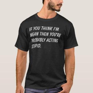 Camiseta Se você pensa que eu sou meio então você é